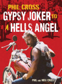 Phil Cross  Gypsy Joker to a Hells Angel Is Based On 44 Years As A Hells