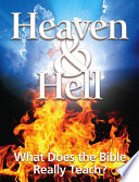 Heaven & Hell: What Does The Bible Really Teach? : to either heaven or hell...