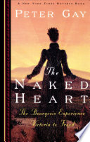 The Naked Heart  The Bourgeois Experience Victoria to Freud  The Bourgeois Experience  Victoria to Freud