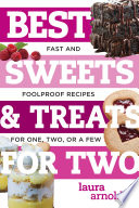 Best Sweets   Treats for Two  Fast and Foolproof Recipes for One  Two  or a Few  Best Ever