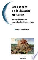 Les espaces de la diversit   culturelle  Du multilat  ralisme au multiculturalisme r  gional