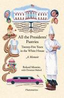 Ebook All the President's Pastries Epub Roland Mesnier,Christian Malard Apps Read Mobile