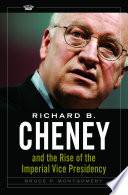 Richard B. Cheney and the Rise of the Imperial Vice Presidency