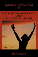 Experience Victory in Life by Recognizing Your Enemy and Knowing Your God Involved In A Spiritual Battle