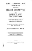 Scientific Research in British Universities  First and Second Reports from the Select Committee on Science and Technology  Sessions 1974 75 and 1975 76
