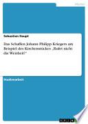 Das Schaffen Johann Philipp Kriegers am Beispiel des Kirchenstückes 'Rufet nicht die Weisheit?'