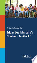 A Study Guide for Edgar Lee Masters s  Lucinda Matlock