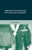 Lesbians in Television and Text after the Millennium