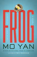 Frog : a novel / Mo Yan &#59; translated from the original Chinese edition by Howard Goldblatt.