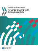OECD Green Growth Studies Towards Green Growth in Southeast Asia
