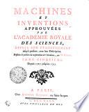 MACHINES ET INVENTIONS APPROUVÉES PAR L'ACADÉMIE ROYALE DES SCIENCES, DEPUIS SON ÉTABLISSEMENT jusqu'à présent; avec leur Desciption