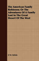 The American Family Robinson  Or the Adventures of a Family Lost in the Great Desert of the West