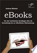 """eBooks: Von den technischen Grundlagen ber die Vermarktung bis zur """"ffentlichen Wahrnehmung"""