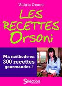 Les recettes Orsoni, ma méthode en 300 recettes gourmandes