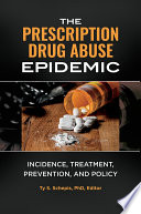 The Prescription Drug Abuse Epidemic Incidence Treatment Prevention And Policy