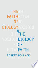 The Faith Of Biology And The Biology Of Faith : and the emergence of the
