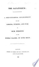 The Sanatorium  a Self supporting Establishment for the Lodging  Nursing  and Cure of Sick Persons of the Middle Classes  of Both Sexes   Prospectus   Book PDF