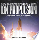 How Our Space Program Uses Ion Propulsion   Children s Physics of Energy