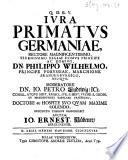 Iura primatus Germaniae, etc. [A thesis.] Præs. J. P. von Ludewig