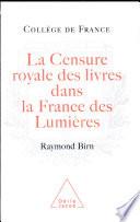 La censure royale des livres dans la France des lumi  res