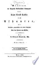 Mission der Englisch Afrikanischen Compagnie von Cape Coast Castle nach Ashantee  mit statistischen  geographischen und andern Nachrichten   ber das Innere von Afrika