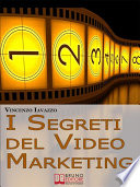 I Segreti Del Video Marketing  Strategie e Tecniche Segrete per Guadagnare e fare Pubblicit   con i Portali di Condivisione Video   Ebook Italiano   Anteprima Gratis