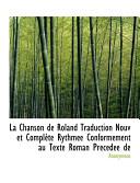 La Chanson de Roland Traduction Nouv Et Complète Rythmée Conformément Au Texte Roman Précédée De