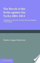 The Revolt Of The Serbs Against The Turks : of national ballads from the first...