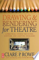 Drawing & rendering for theatre a practical course for scenic, costume, and lighting designers /