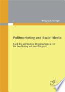 Politmarketing und Social Media: Sind die politischen Organisationen reif fr den Dialog mit den Brgern?
