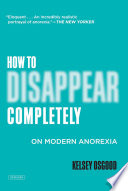 How to Disappear Completely  On Modern Anorexia