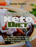 Low Carb Keto Diet  The Complete Guide to the Low Carb Ketogenic Diet Plan for Beginners With the Goal of Maintaining Low Carb Weight Loss Routine