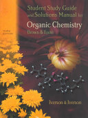 Student Study Guide and Solutions Manual for Organic Chemistry  Brown   Foote  Third Edition