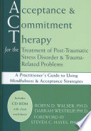 Acceptance Commitment Therapy For The Treatment Of Post Traumatic Stress Disorder Trauma Related Problems
