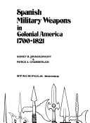 Spanish Military Weapons in Colonial America  1700 1821