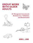 Group Work with Older Adults: 85 Therapeutic Exercises for Reminiscence, Validation, and Remotivation