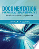Documentation For Physical Therapist Practice: A Clinical Decision Making Approach : provides the framework for successful documentation. it is...