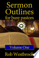 Sermon Outlines For Busy Pastors Volume 1