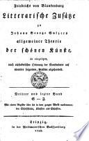 Friedrichs von Blankenburg Litterarische Zusätze zu Johann George Sulzers allgemeiner Theorie der schönen Künste, in einzelnen, nach alphabetischer Ordnung der Kunstwörter auf einander folgenden, Artikeln abgehandelt
