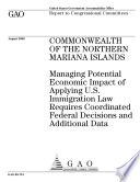 Commonwealth of the Northern Mariana Islands  Managing Potential Economic Impact of Applying U S  Immigration Law Requires Coordinated Federal Decisions and Additional Data