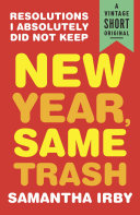 New Year, Same Trash by Samantha Irby