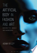 The artificial body in fashion and art : marionettes, models, and mannequins