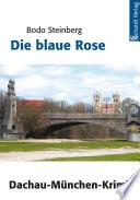 Die blaue Rose: München- und Dachau-Krimi