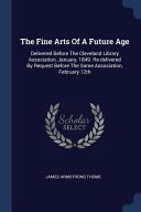 The Fine Arts Of A Future Age Delivered Before The Cleveland Library Association January 1849 Re Delivered By Request Before The Same Association