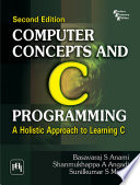 Computer Concepts And C Programming   Holistic Approach To Learning C  2 e
