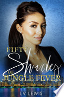 Fifty Shades of Jungle Fever