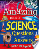The Amazing Book of Science Questions and Answers