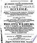 Dissertationes ad ius publicum Romano ecclesiasticum  complectentes statum Romanae ecclesiae  dignitatem  potestatem  curiam et electionem summi pontificis
