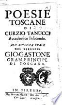 Poesie toscane di Curzio Tanucci accademico infecondo  All altezza reale del sereniss  Gio  Gastone gran principe di Toscana