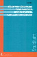 Fälle mit Lösungen zum Handels- und Personengesellschaftsrecht